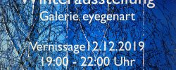 Winterausstellung Galerie eyegenart . . . Vernissage 12.12.2019